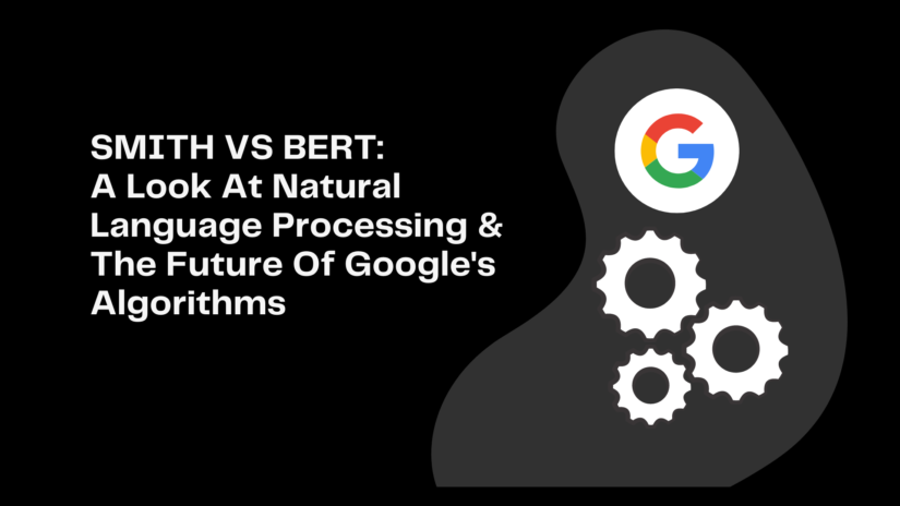 Google SMITH vs BERT: Natural Language Processing and the Future of Google's Algorithms
